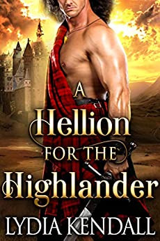 A Hellion for the Highlander: A Steamy Scottish Historical Romance Novel by [Lydia Kendall, Cobalt Fairy]