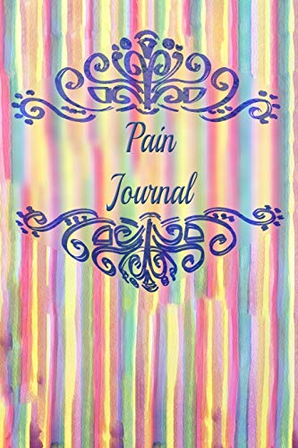 Pain Journal: The companion to the pain as a pain protocol on prefabricated pages for 90 days