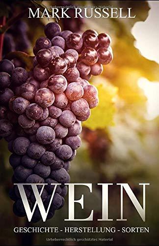 Wein: Geschichte - Herstellung - Sorten (Wein Basiswissen / Grundlagen, Band 1)