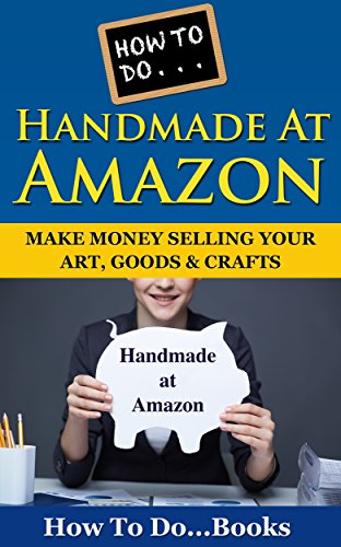How To Do ... Handmade at Amazon: Make Money Selling Your Art, Goods & Crafts (English Edition)