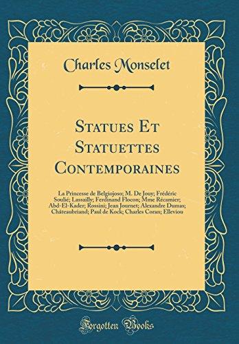 Statues Et Statuettes Contemporaines: La Princesse de Belgiojoso; M. De Jouy; Frédéric Soulié; Lassailly; Ferdinand Flocon; Mme Récamier; ... Paul de Kock; Charles Coran; Elleviou