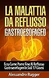 La Malattia da Reflusso Gastroesofageo: Ecco Come Porre Fine Al Reflusso Gastroesofageo In Soli 17 Giorni (acidità di stomaco,reflusso)