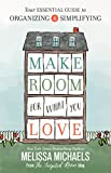 Make Room for What You Love: Your Essential Guide to Organizing and Simplifying (Kindle Edition)