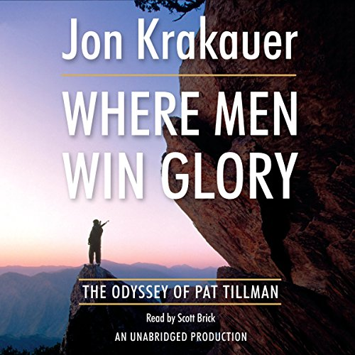 Where Men Win Glory     The Odyssey of Pat Tillman              Written by:                                                                                                                                 Jon Krakauer                               Narrated by:                                                                                                                                 Scott Brick                      Length: 13 hrs and 8 mins     6 ratings     Overall 5.0