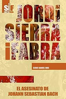 El asesinato de Johann Sebastian Bach (Serie Daniel Ros nº 1) de [Jordi Sierra i Fabra]