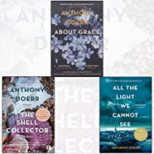 Anthony Doerr Collection 3 Books Bundle (All the Light We Cannot See, About Grace, The Shell Collector)