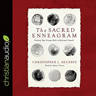 The Sacred Enneagram     Finding Your Unique Path to Spiritual Growth              By:                                                                                                                                 Christopher L. Heuertz                               Narrated by:                                                                                                                                 Adam Verner                      Length: 6 hrs and 28 mins     206 ratings     Overall 4.4