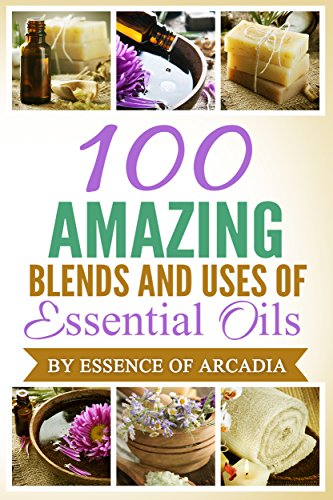 Essential Oils,100 Unique Aromatherapy Oil Blends For Diffusers & Around...