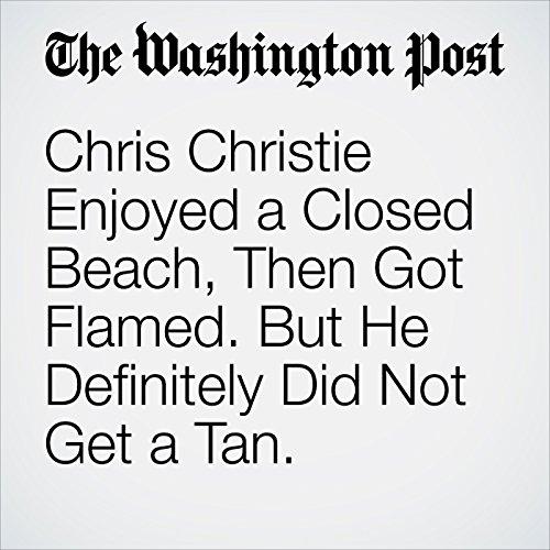 Chris Christie Enjoyed a Closed Beach, Then Got Flamed. But He Definitely Did Not Get a Tan. copertina