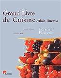 Le Grand Livre de cuisine d'Alain Ducasse - Desserts et Pâtisserie de Ducasse. Alain (2002) Broché