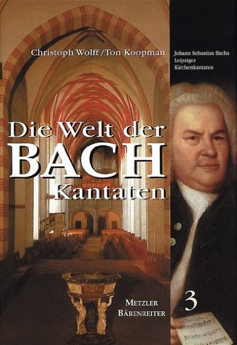 Die Welt der Bachkantaten: Johann Sebastian Bachs Leipziger Kirchenkantaten