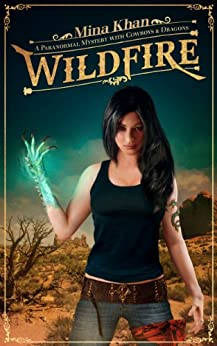 Wildfire: A Paranormal Mystery with Cowboys & Dragons by [Mina Khan]
