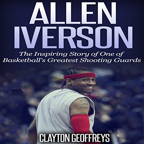 Allen Iverson: The Inspiring Story of One of Basketball's Greatest Shooting Guards audiobook cover art