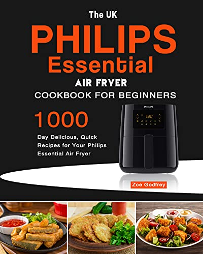 The UK Philips Essential Air Fryer Cookbook For Beginners: 1000-Day Delicious, Quick Recipes for Your Philips Essential Air Fryer (English Edition)