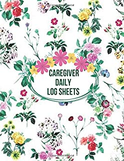 """Caregiver Daily Log Sheets: Essential Daily Home Aide Record Notebook Log for Keeping Track of Day to Day Health and General Wellness, Personal ... 8.5""""x11"""" with 120 pages. (Daily Care Logbook)"""
