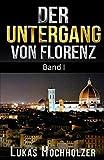 Der Untergang von Florenz (Erster Band)