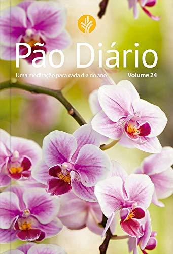 Pão Diário vol. 24 - Flores: Uma meditação para cada dia do ano: Volume 24