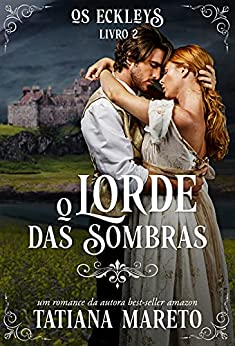 O Lorde das Sombras (Os Eckleys Livro 2) por [Tatiana Mareto]