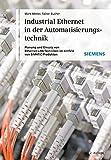 Industrial Ethernet in der Automatisierungstechnik: Planung und Einsatz von Ethernet-LAN-Techniken - Mark Metter