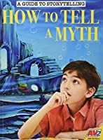 How to Tell a Myth (A Guide to Storytelling)
