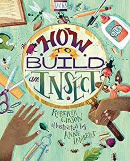 How to Build an Insect - Kindle edition by Gibson, Roberta, Lambelet, Anne.  Children Kindle eBooks @ Amazon.com.
