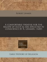 A comfortable treatise for the reliefe of such as are afflicted in conscience by R. Linaker. (1610) by Robert Linaker (29-Dec-2010) Paperback