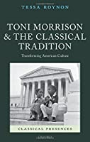 Toni Morrison and the Classical Tradition: Transforming American Culture (Classical Presences)