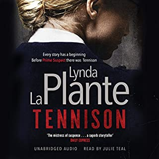 Tennison     Jane Tennison, Book 1              By:                                                                                                                                 Lynda La Plante                               Narrated by:                                                                                                                                 Julie Teal                      Length: 17 hrs and 19 mins     581 ratings     Overall 4.6