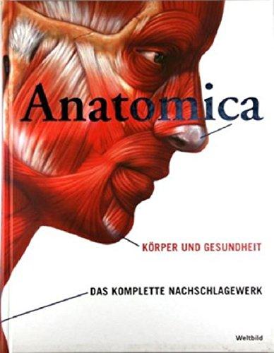 ANATOMICA - Körper und Gesundheit - Das komplette Nachschlagewerk