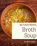 365 Yummy Broth Soup Recipes: I Love Yummy Broth Soup Cookbook!