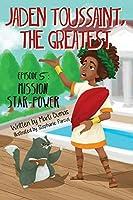 Mission Star-Power: Episode 5 (Jaden Toussaint, the Greatest)