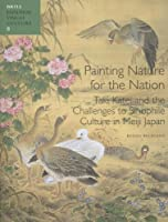 Painting Nature for the Nation: Taki Katei and the Challenges to Sinophile Culture in Meiji Japan (Japanese Visual Culture) by Rosina Buckland(2012-12-19)