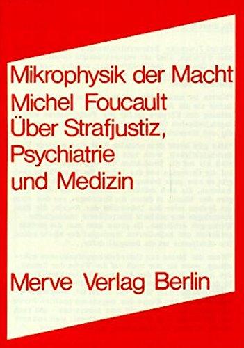 Mikrophysik der Macht: Über Strafjustiz, Psychiatrie und Medizin (Internationaler Merve Diskurs)