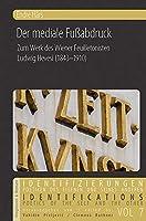 Der mediale Fussabdruck: Zum Werk des Wiener Feuilletonisten Ludwig Hevesi (1843-1910)