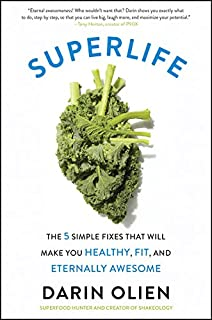 SuperLife: The 5 Simple Fixes That Will Make You Healthy, Fit, and Eternally Awesome