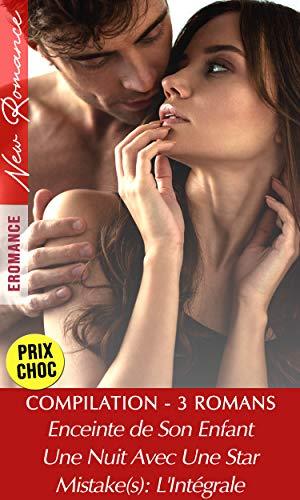 3 Romans PRIX CHOC New Romance - Enceinte de Son Enfant - Mistake(s) / L'Intégrale - Une Nuit Avec Une Star: [3 livres romance en Promo] (French Edition)