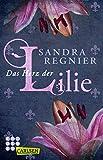 Die Lilien-Reihe: Das Herz der Lilie - Sandra Regnier