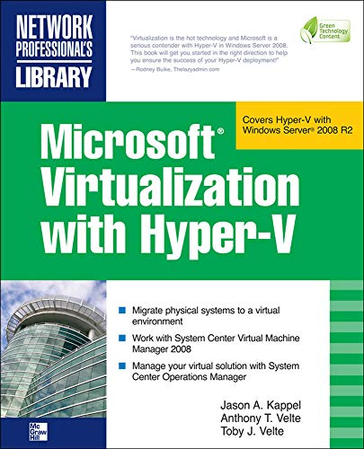 Microsoft Virtualization with Hyper-V: Manage Your Datacenter With Hyper-V, Virtual Pc, Virtual Server, And Application Virtualization (Network Professional\'s Library)