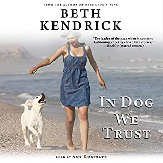 In Dog We Trust     A Black Dog Bay Novel              Written by:                                                                                                                                 Beth Kendrick                               Narrated by:                                                                                                                                 Amy Rubinate                      Length: 9 hrs and 12 mins     Not rated yet     Overall 0.0