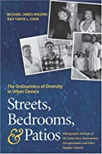 Streets, Bedrooms, and Patios: The Ordinariness of Diversity in Urban Oaxaca