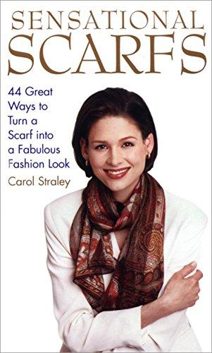 Sensational Scarfs: 44 Great Ways to Turn a Scarf into a Fabulous Fashion...