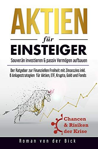 Aktien für Einsteiger: Souverän investieren & passiv Vermögen aufbauen Der Ratgeber zur Finanziellen Freiheit mit Zinseszins inkl. 6 Anlagestrategien für Aktien, ETF, Krypto, Gold und Fonds
