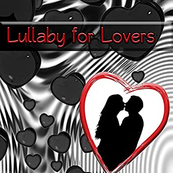 Lullaby for Lovers – New Age Music for Pamper and Lull, Beating Heart, Hugs, Kisses, Love Sayings, Fall Asleep with Nature Sounds, Dream Feed, Nighty Night, Sweet Dreams, Emotional Music