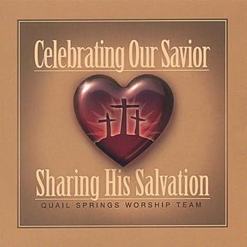 CELEBRATING OUR SAVIOR - SHARING HIS SALVATION