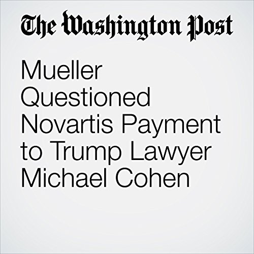 Mueller Questioned Novartis Payment to Trump Lawyer Michael Cohen audiobook cover art