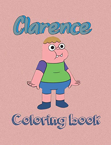 Clarence coloring book: Easy Coloring Book For Having Fun, Unleashing Artistic Abilities, Relaxation, And Leave All Your Stress Behind With Adorable ... Pages With Large Print 8.5 x 11 In for Kids