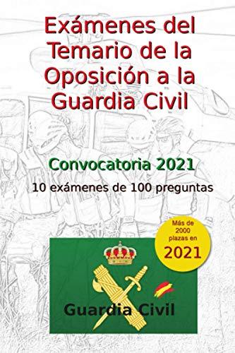 Exámenes del Temario de las Oposiciones a la Guardia Civil: 10 exámenes de 100 preguntas (Oposiciones Guardia Civil)