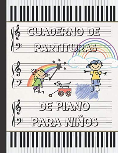 CUADERNO DE PARTITURAS PARA PIANO PARA NIÑOS: CUADERNO DE MÚSICA CON PENTAGRAMAS | LIBRO PAUTADO PARA EL ESTUDIO Y COMPOSICIÓN MUSICAL INFANTIL | PAUTA AMPLIA.