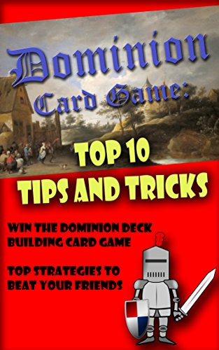 Dominion Card Game: Top 10 Tips and Tricks to Win the Dominion Deck Building Card Game - Top Strategies to Beat Your Friends: Top 10 Deck-Building Strategy ... Beat Your Friends Book 1) (English Edition)