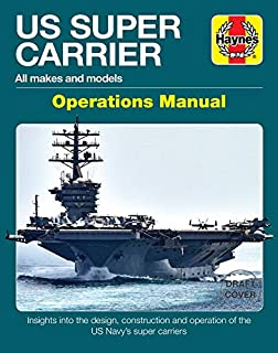 US Super Carrier Operations Manual: All makes and models * Insights into the design, construction and operation of the US Navy's super carriers (Owners' Workshop Manual)